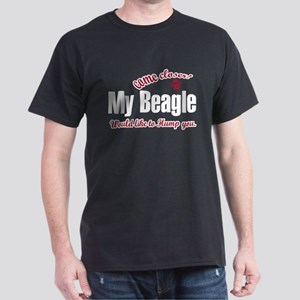 "come closer ""my beagle would Dark T-Shirt"